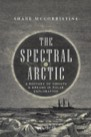 Book: Spectral Arctic: A History of Dreams and Ghosts in Polar Exploration