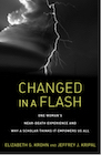 Book: Changed in a Flash: One Woman's Near-Death Experience and Why a Scholar Thinks It Empowers Us All