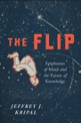 Book: The Flip: Epiphanies of Mind and the Future of Knowledge